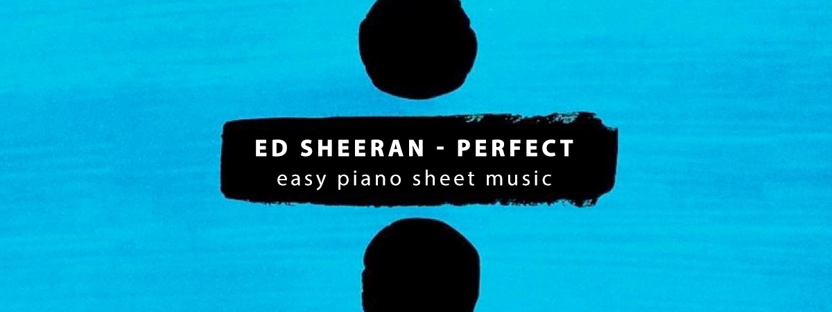 Ed Sheeran, Perfect, Sheet Music, Piano Notes, Chords, Download, PDF, klavier noten, keyboard, guitar, voice, vocals