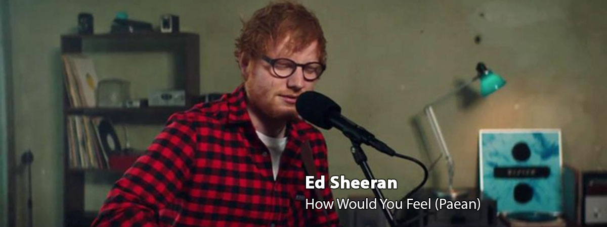 Ed Sheeran, How Would You Feel Paean
