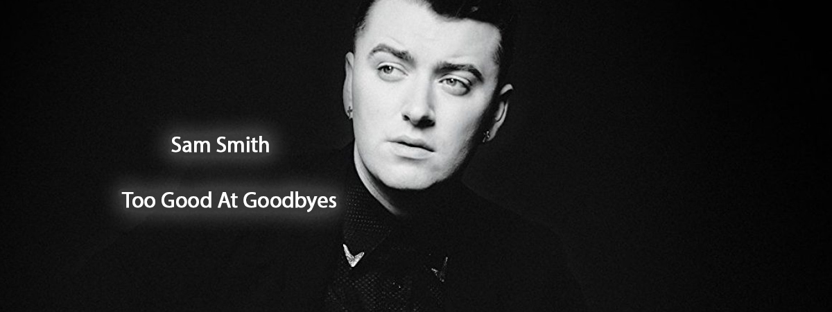 Sam Smith, Too Good At Goodbyes