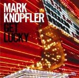 Download or print Mark Knopfler Get Lucky Sheet Music Printable PDF -page score for Pop / arranged Lyrics & Chords SKU: 123426.