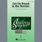 Download or print Audrey Snyder Get On Board In The Mornin' Sheet Music Printable PDF -page score for Concert / arranged 3-Part Mixed SKU: 97947.