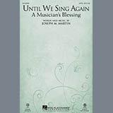 Download or print Joseph M. Martin Until We Sing Again (A Musician's Blessing) Sheet Music Printable PDF -page score for Pop / arranged SATB SKU: 161843.