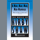 Download or print Kirby Shaw A Mad, Mad, Mad, Mad, Madrigal Sheet Music Printable PDF -page score for Light Concert / arranged SATB SKU: 154782.